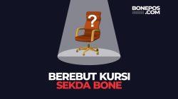 Berebut Kursi Sekda Bone, Siapa yang Pantas?