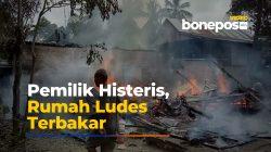 Video: Detik-detik Rumah di Bone Ludes Dilalap Api